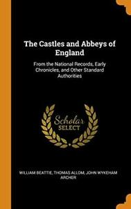 The Castles and Abbeys of England: From the Nat, Allom, Beattie, Archer-,