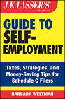 J. K. Lasser's Guide to Self-employment: Taxes, Tips, and Money-saving Strategies for Schedule C Filers by Barbara Weltman (Paperback, 2014)