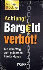 ACHTUNG ! BARGELD VERBOT ! - Michael Brückner BUCH - KOPP VERLAG - NEU