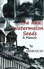 The Red Watermelon Seeds: A Memoir by Minh Xuan (Paperback / softback, 2013)