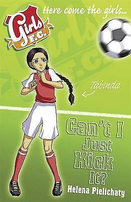 (Good)-Girls FC 8: Can't I Just Kick It? (Paperback)-Helena Pielichaty-140631740
