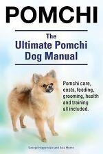 Pomchi. the Ultimate Pomchi Dog Manual. Pomchi Care, Costs, Feeding,...
