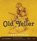 Old Yeller by Fred Gipson (CD-Audio, 2010)