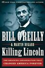 Killing Lincoln : The Shocking Assassination That Changed America Forever by Bill O'Reilly and Martin Dugard (2011, Hardcover)