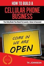 How to Build a Cellular Phone Business : The Only Book You Need to Launch,...