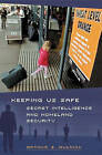 Keeping Us Safe?: Secret Intelligence and Homeland Security by Arthur S. Hulnick (Hardback, 2004)