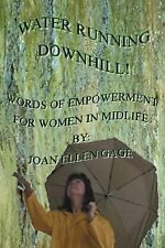 Water Running Downhill! : Words of Empowerment for Women in Midlife by Joan...