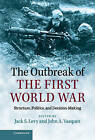 The Outbreak of the First World War: Structure, Politics, and Decision-Making by Cambridge University Press (Hardback, 2014)