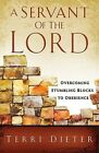 A Servant of the Lord: Overcoming Stumbling Blocks to Obedience by Terri Dieter (Paperback / softback, 2007)