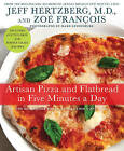 Artisan Pizza and Flatbread in Five Minutes a Day: The Homemade Bread Revolution Continues by Jeff Hertzberg, Zoe Francois (Hardback, 2011)