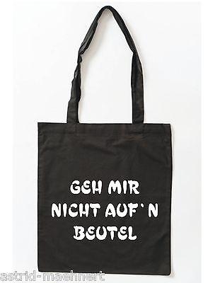 Baumwolltasche - Jutebeutel - lange Henkel - GEH MIR NICHT AUF`N BEUTEL