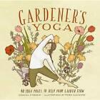 Gardener's Yoga: 40 Yoga Poses to Help Your Garden Flow by Veronica D'Orazio (Paperback, 2015)