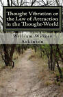Thought Vibration or the Law of Attraction in the Thought-World (Updated Edition) by William Walker Atkinson (Paperback / softback, 2009)