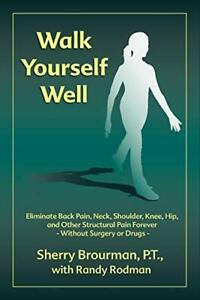 Walk Yourself Well: Eliminate Back Pain, Neck, Shoulder, Knee, Hip and Other…