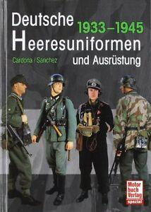 Cardona: DEUTSCHE HEERESUNIFORMEN und AUSRÜSTUNG 1933-1945 Uniformen Wehrmacht *