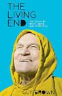 The Living End: The New Sciences of Death, Ageing and Immortality by Guy Brown (Hardback, 2007)
