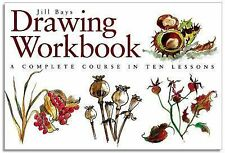 Jill Bays DRAWING WORKBOOK  A Complete Course in Ten Lessons draw art sketch