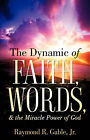 The Dynamic of Faith, Words, & the Miracle Power of God by Jr., Raymond Gable (Paperback / softback, 2006)