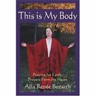 This Is My Body Praying for Earth Prayers From The Heart 9780595306350 Book