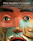 First Peoples of Canada: Masterworks from the Canadian Museum of Civilization by Nicholette Prince, Jean-Luc Pilon (Paperback, 2013)