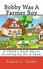 Bobby Was a Farmer Boy: A Child's Book about Growing Up on a Farm by Robert L Tasler (Paperback / softback, 2014)