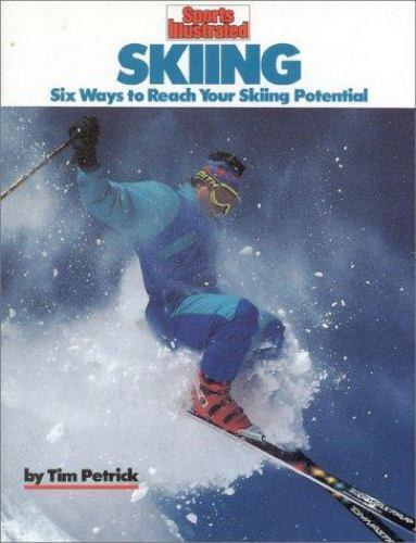 Skiing : Six Ways to Reach Your Skiing Potential by Tim Petrick