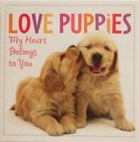 Love Puppies : My Heart Belongs To You By Editors Sellers (2008, Hardcover)