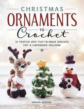 Christmas Ornaments to Crochet: 31 Festive and Fun-To-Make Designs for a Handmade Holiday by Megan Kreiner (2016, Paperback)