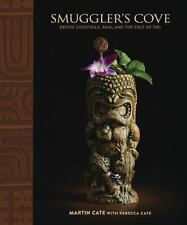 Smuggler's Cove : Exotic Cocktails, Rum, and the Cult of Tiki by Martin Cate and Rebecca Cate (2016, Hardcover)