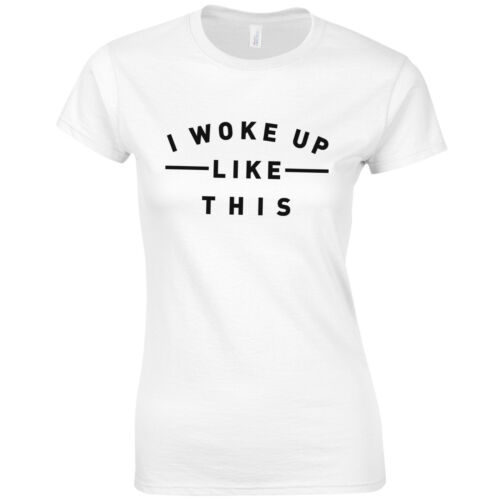 I Woke Up Like This Ladies Fitted T-Shirt Celeb Inspired Fashion Slogan Top
