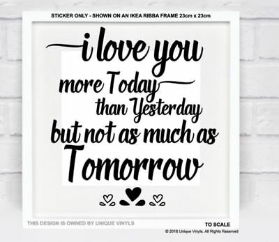 I Love You More Today Than Yesterday But Not As Much As Tomorrow Vinyl Sticker Ebay