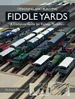Designing and Building Fiddle Yards: A Complete Guide for Railway Modellers by Richard Bardsley (Paperback, 2014)