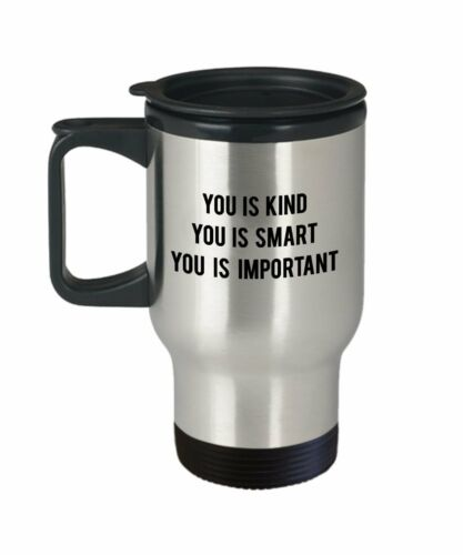 You is kind you is smart you is important travel mug Funny Tea Hot Cocoa...