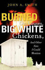 Burned Outhouses, Big White Chickens, and Other Sins I Could Mention by John A Smith (Paperback / softback, 2006)