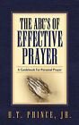 The ABC's of Effective Prayer by B T Prince (Paperback / softback, 2006)