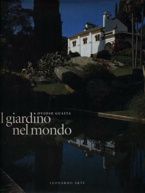 IL GIARDINO NEL MONDO PRIMA EDIZIONE GUAITA OVIDIO LEONARDO ARTE 1998