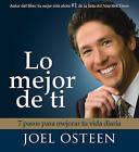 Lo Mejor de Ti: 7 Pasos Para Mejorar Tu Vida Diaria by Joel Osteen (CD-Audio, 2008)