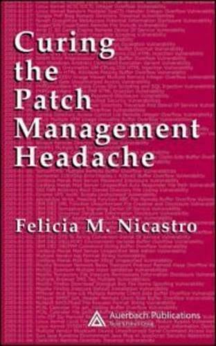 Curing the Patch Management Headache by Felicia M Nicastro