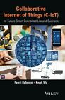 Collaborative Internet of Things (C-IOT): For Future Smart Connected Life and Business by Fawzi Behmann, Kwok Wu (Hardback, 2015)