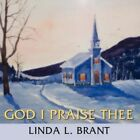 God I Praise Thee by Linda L Brant 9781434324665 (paperback 2007)