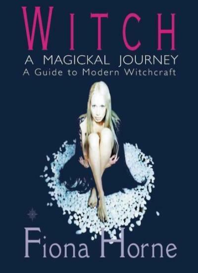 Witch: A Magickal Journey - A Guide to Modern Witchcraft,Fiona Horne