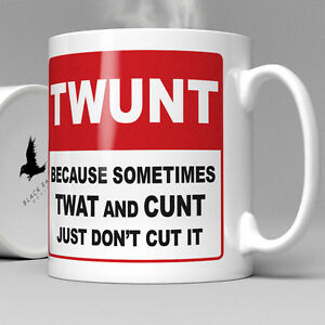 Twunt-Because-Sometimes-Twat-and-C-t-Just-Don-039-t-Cut-It-Mug