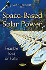 Space-Based Solar Power: Feasible Idea or Folly? by Nova Science Publishers Inc (Paperback, 2015)