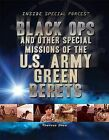 Black Ops and Other Special Missions of the U.S. Army Green Berets by Therese M Shea (Hardback, 2012)