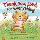 Thank You, Lord, for Everything by P. J. Lyons (Board book, 2015)