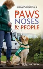 Paws, Noses and People : A History of Dogs for the Disabled and the...