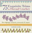 75 Exquisite Trims in Thread Crochet: For Edgings, Corners, Crescents, & More by Caitlin Sainio (Paperback / softback, 2013)