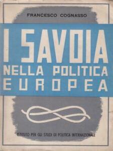 I-SAVOIA-NELLA-POLITICA-EUROPEA-PRIMA-EDIZIONE-COGNASSO-FRANCESCO-ISPI-1941