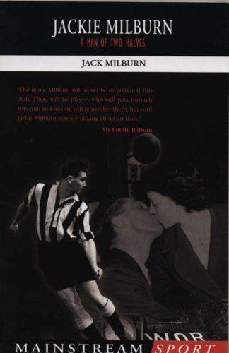 Jackie Milburn: A Man of Two Halves (Mainstream Sport),Jack Milburn