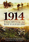 1914: Voices from the Battlefields by Matthew Richardson (Hardback, 2013)